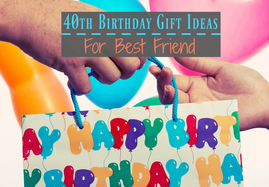 40th Birthday Gift Ideas For Best Friend