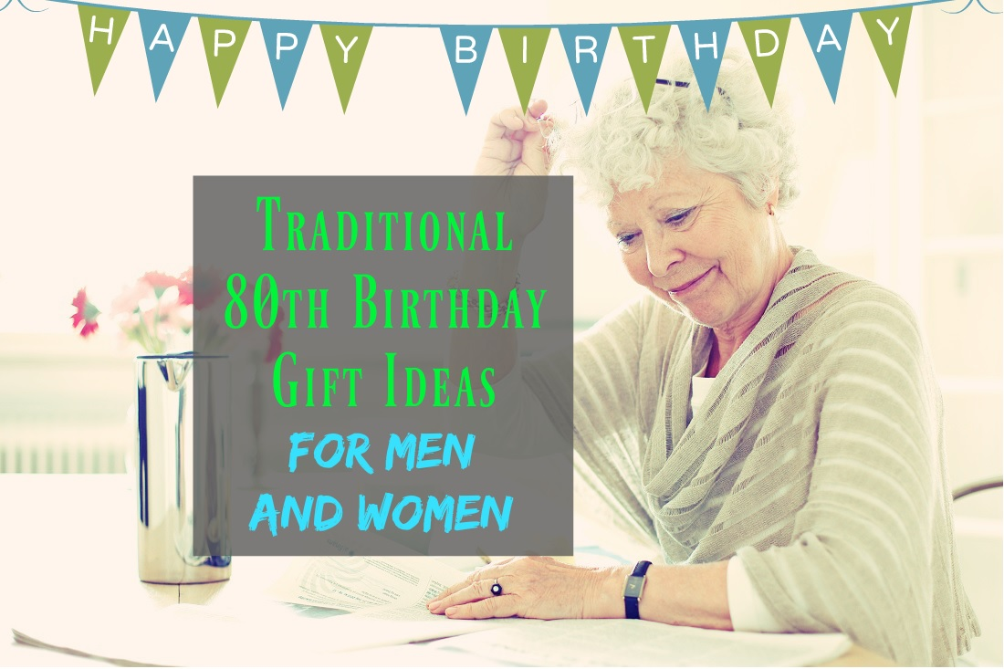 Traditional 80th Birthday Gift Ideas For Men And Women